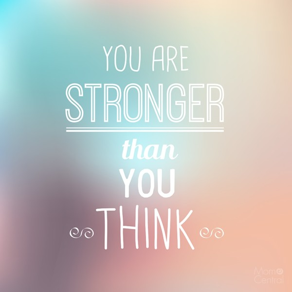 You Are Stronger Than You Think Mom Central