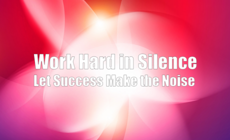 Work Hard In Silence Let Success Make The Noise