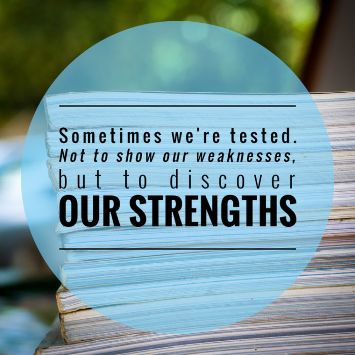 sometimes we u2019re tested  not to show our weaknesses  but to