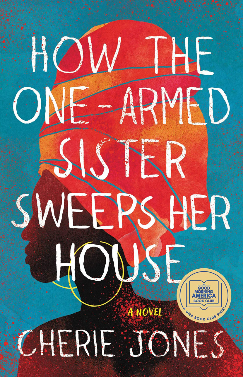 HOW THE ONE-ARMED SISTER SWEEPS HER HOUSE by Cherie Jones