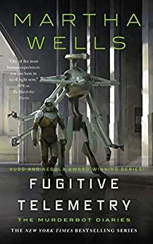 FUGITIVE TELEMETRY, a novella in the MurderBot series, by Martha Wells