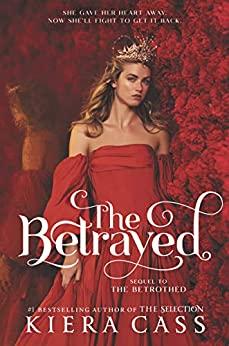 THE BETRAYED, by Kiera Cass
