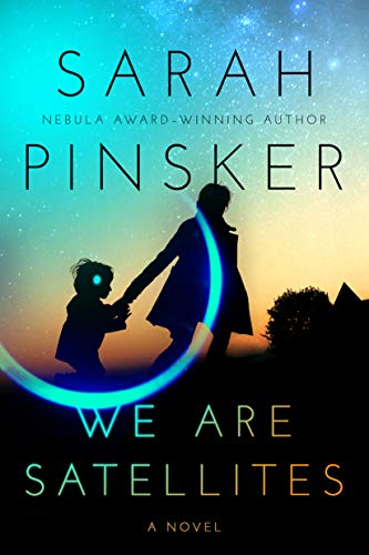 WE ARE SATELLITES,  by Sarah Pinsker