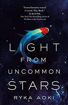 LIGHT FROM UNCOMMON STARS by Ryka Aoki, 4 stars